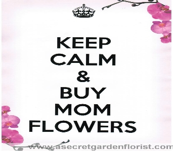 Keep Calm & Buy Mom Flowers in Clovis CA, A Secret Garden