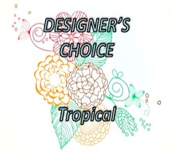 Designer's Choice - Tropical in Sugar Land TX, Nora Anne's Flower Shoppe
