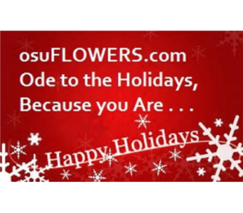 Ode to the Holidays Because you are . . . in Columbus OH, OSUFLOWERS .COM